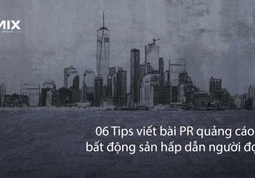 06 Tips viết bài PR quảng cáo bất động sản hấp dẫn người đọc